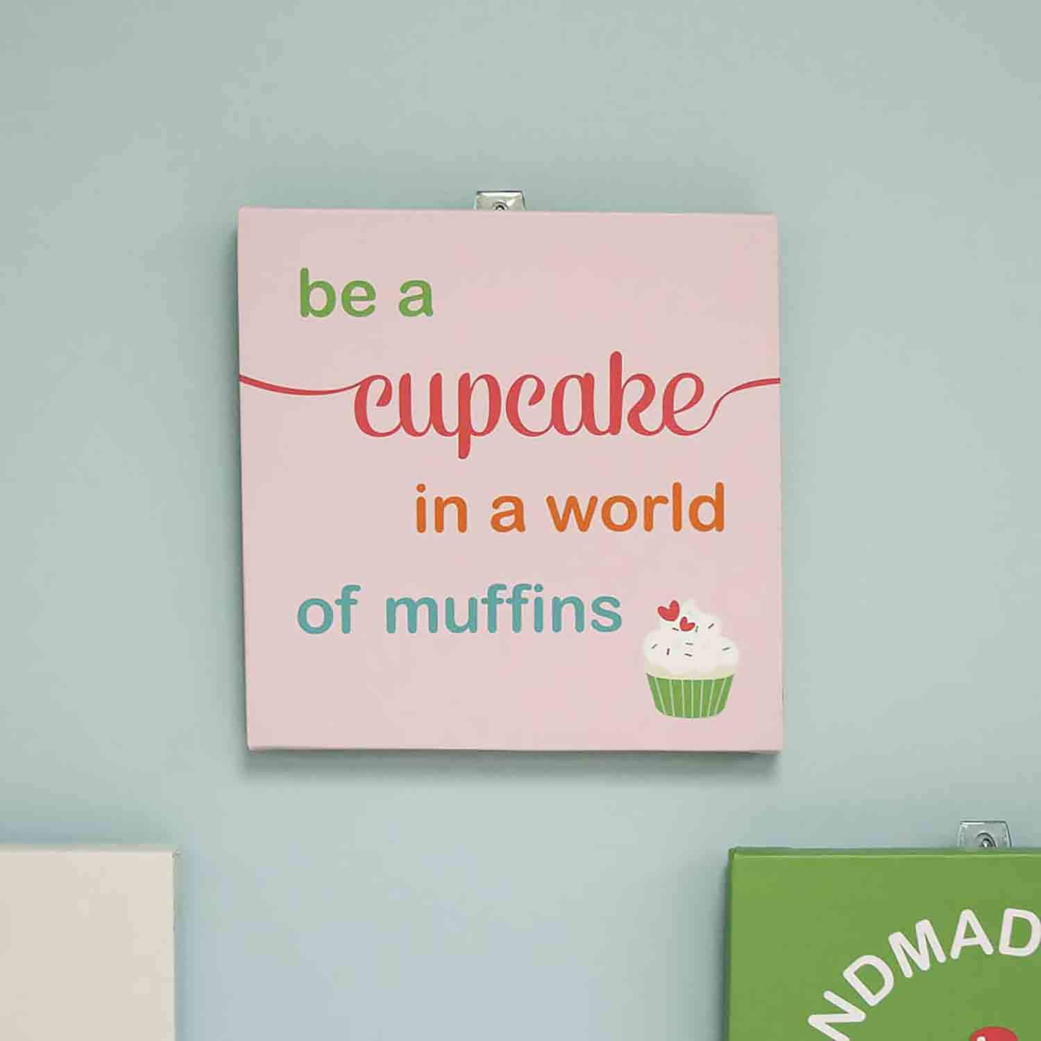 Be a Cupcake in a World of Muffins Wall Art