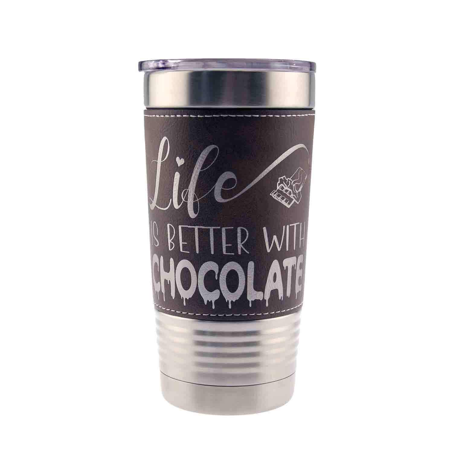 Tumbler - Life Better With Chocolate