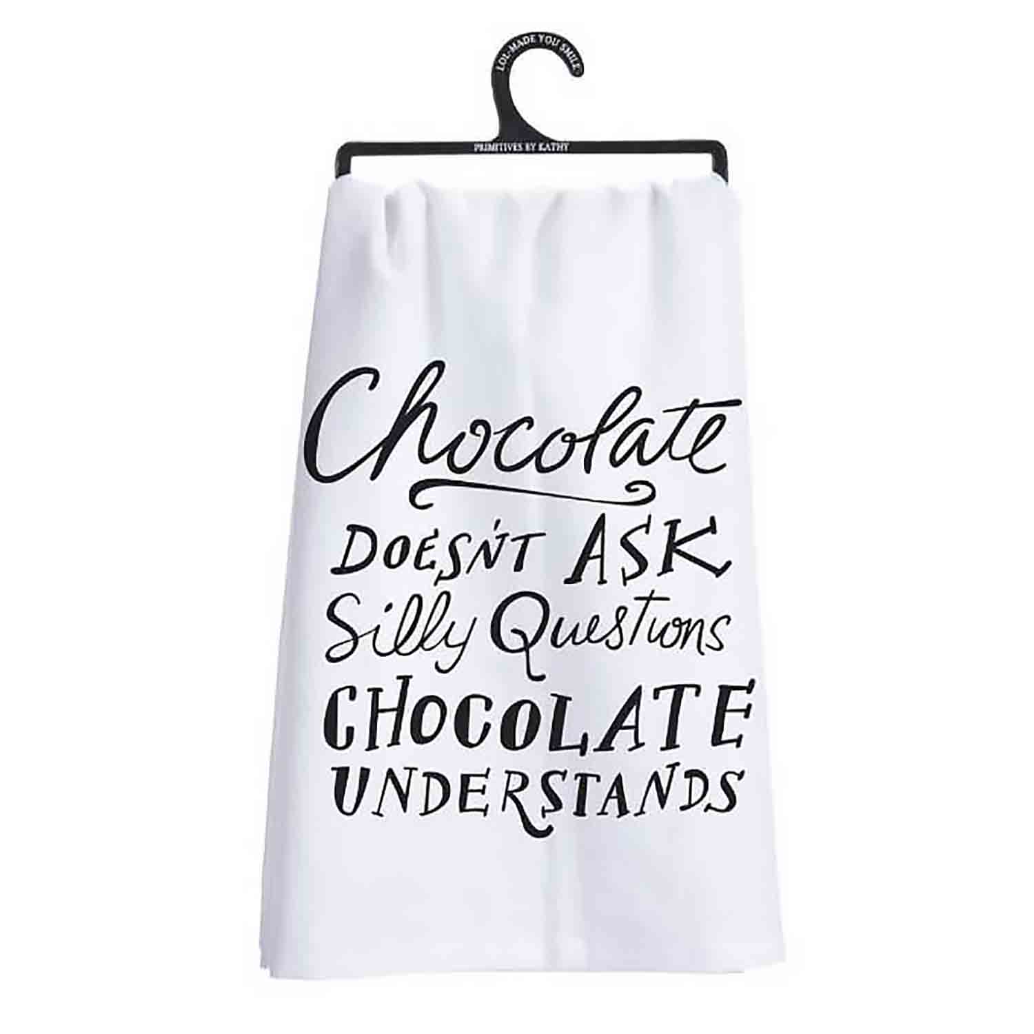 Chocolate Doesn't Ask Silly Questions Dish Towel