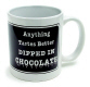 """Anything Tastes Better DIPPED IN CHOCOLATE"" Mug"