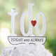I Do Today and Always Cake Topper Pick